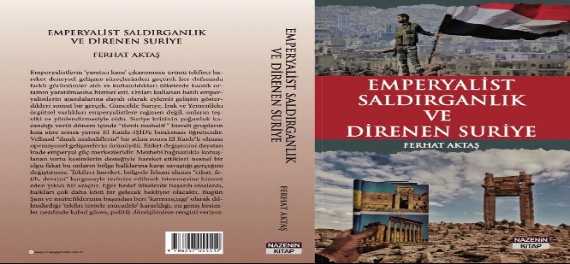 Ferhat Aktaş'ın ''Emperyalist saldırganlık ve direnen Suriye'' kitabı çıktı!
