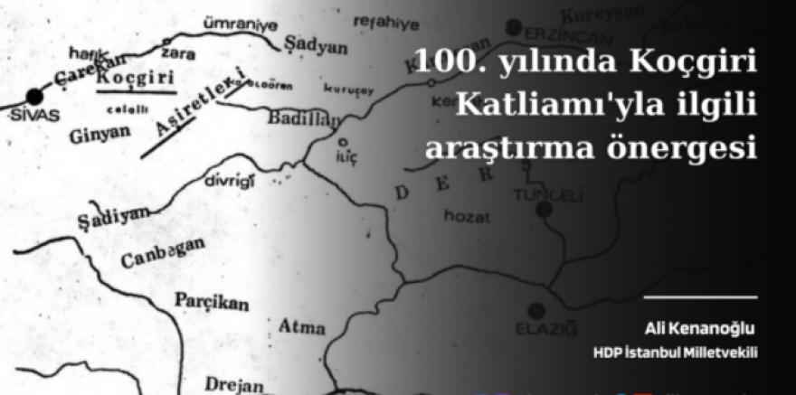 HDP İstanbul Milletvekili Ali Kenanoğlu'ndan, 100. yılında Koçgiri Katliamı'yla ilgili araştırma önergesi