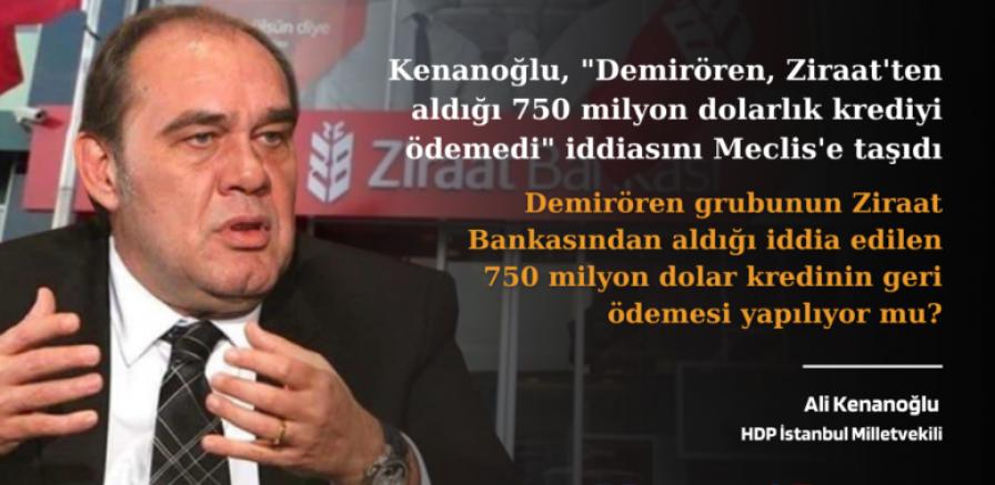 """HDP'li Kenanoğlu, """"Demirören, Ziraat'ten aldığı krediyi ödemedi"""" iddiasını Meclis'e taşıdı"""