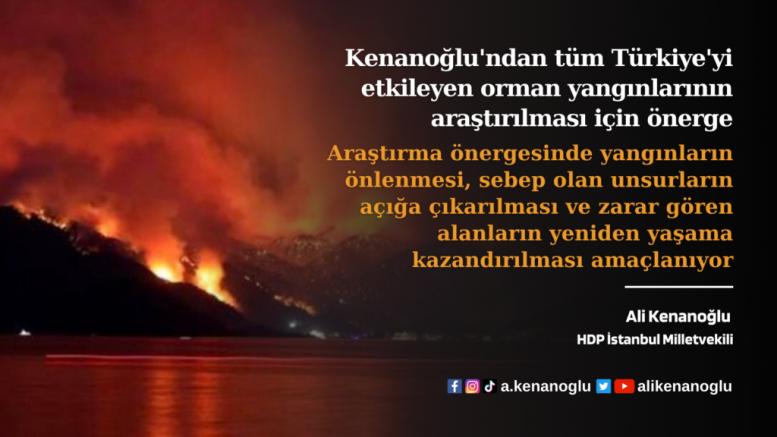 Kenanoğlu'ndan tüm Türkiye'yi etkileyen orman yangınlarının araştırılması için önerge